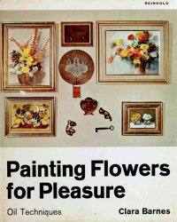 Painting Flowers For Pleasure: Oil Techniques