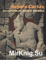 Before Cortes: Sculpture of Middle America
