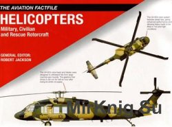 Helicopters: Military, Civilian and Rescue Rotorcraft (Aviation Factfile)