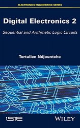 Digital Electronics. Volume 2: Sequential and Arithmetic Logic Circuits