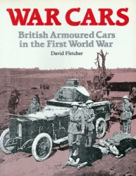 War Cars: British Armoured Cars in the First World War