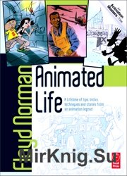 Animated Life: A Lifetime of tips, tricks, techniques and stories from an animation Legend (Animation Masters)