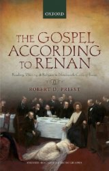 The Gospel According to Renan: Reading, Writing, and Religion in Nineteenth-Century France