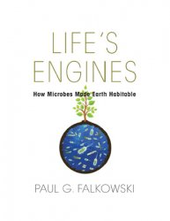 Life's Engines: How Microbes Made Earth Habitable