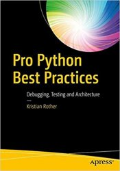 Pro Python Best Practices: Debugging, Testing and Maintenance