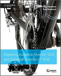 Mastering Autodesk Inventor 2016 and Autodesk Inventor LT 2016: Autodesk Official Press
