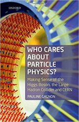 Who Cares about Particle Physics?: Making Sense of the Higgs Boson, the Large Hadron Collider and CERN