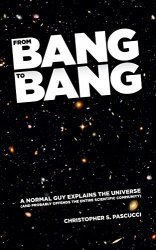 From Bang to Bang: A Normal Guy Explains the Universe (And Probably Offends the Entire Scientific Community)