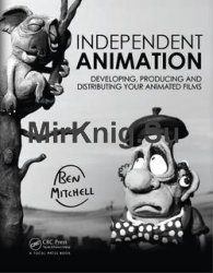 Independent Animation: Developing, Producing and Distributing Your Animated Films