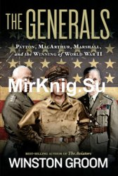 The generals : Patton, MacArthur, Marshall, and the winning of World War II