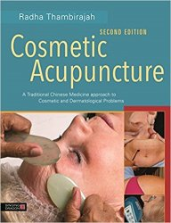 Cosmetic Acupuncture, Second Edition A Traditional Chinese Medicine Approach to Cosmetic and Dermatological Problems