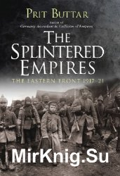 The Splintered Empires: The Eastern Front 1917–21 (Osprey General Military)