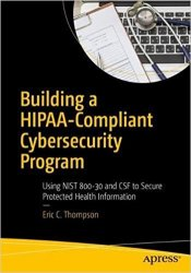 Building a HIPAA-Compliant Cybersecurity Program: Using NIST 800-30 and CSF to Secure Protected Health Information