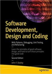 Software Development, Design and Coding: With Patterns, Debugging, Unit Testing, and Refactoring, 2nd Edition
