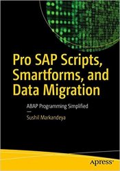 Pro SAP Scripts, Smartforms, and Data Migration: ABAP Programming Simplified