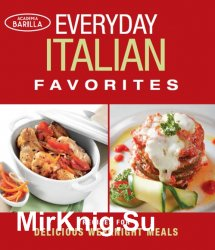 Everyday Italian Favorites: Recipes for Delicious Weeknight Meals