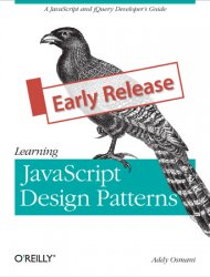 Learning JavaScript Design Patterns: A JavaScript and jQuery Developer's Guide (Early Release)