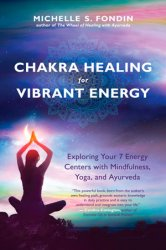 Chakra Healing for Vibrant Energy: Exploring Your 7 Energy Centers with Mindfulness, Yoga, and Ayurveda