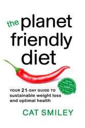 The Planet Friendly Diet: Your 21-Day Guide to Sustainable Weight Loss and Optimal Health