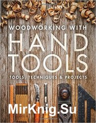 Woodworking with Hand Tools: Tools, Techniques & Projects