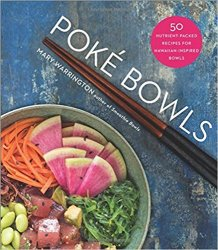 Poke Bowls: 50 Nutrient-Packed Recipes for Hawaiian-Inspired Bowls