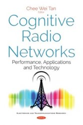Cognitive Radio Networks: Performance, Applications and Technology