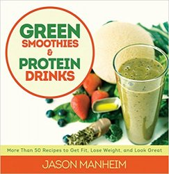 Green Smoothies and Protein Drinks: More Than 50 Recipes to Get Fit, Lose Weight, and Look Great