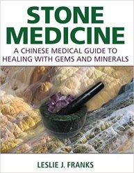 Stone Medicine : A Chinese Medical Guide to Healing with Gems and Minerals