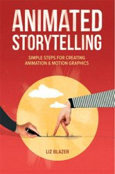 Animated Storytelling: Simple Steps For Creating Animation & Motion Graphics