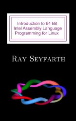 Introduction to 64 Bit Intel Assembly Language Programming for Linux (+code)