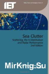 Sea Clutter: Scattering, the K Distribution and Radar Performance, 2nd Edition