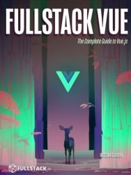 Fullstack Vue: The Complete Guide to Vue.js (+code)