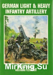 German Light & Heavy Infantry Artillery: 1914-1945 (Schiffer Military/Aviation History)