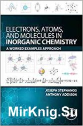 Electrons Atoms and Molecules in Inorganic Chemistry. A worked Examples Approach