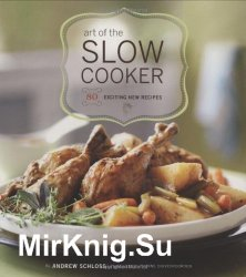 Art of the Slow Cooker. 80 Exciting New Recipes