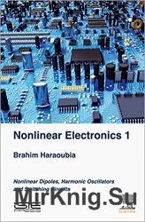 Nonlinear Electronics 1: Nonlinear Dipoles, Harmonic Oscillators and Switching Circuits