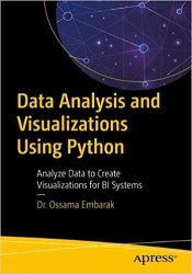 Data Analysis and Visualization Using Python: Analyze Data to Create Visualizations for BI Systems