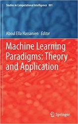 Machine Learning Paradigms: Theory and Application