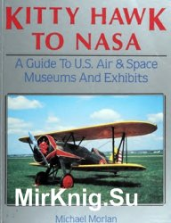 Kitty Hawk to NASA: A Guide to U.S. Air & Space Museums and Exhibits