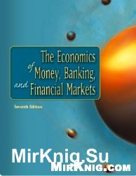 The Economics of Money, Banking, and Financial Markets,Seventh Edition