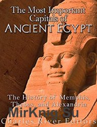 The Most Important Capitals of Ancient Egypt: The History of Memphis, Thebes, and Alexandria
