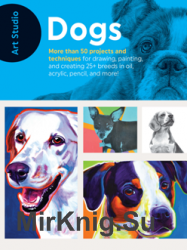 Art Studio: Dogs: More Than 50 Projects and Techniques for Drawing, Painting, and Creating
