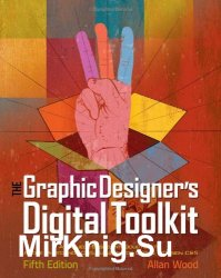 The Graphic Designer's Digital Toolkit: A Project-Based Introduction to Adobe Photoshop CS5, Illustrator CS5 &   InDesign CS5, 5th Edition