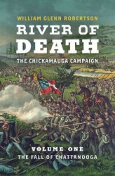 River of Death - The Chickamauga Campaign: Volume 1: The Fall of Chattanooga