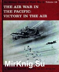 The Air War in the Pacific: Victory in the Air (The Military History of World War II vol.14)