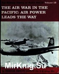 The Air War in the Pacific: Air Power Leads the Way (The Military History of World War II vol.13)