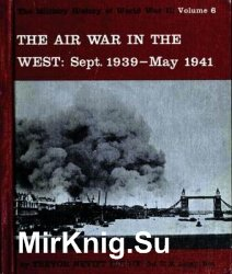 The Air War in the West. Sept. 1939-May 1941 (The Military History of World War II vol.6)
