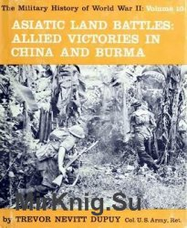 Asiatic Land Battles: Allied Victories in China and Burma (The Military History of World War II vol.10)