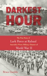 Darkest Hour: The True Story of Lark Force at Rabaul