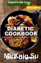 Diabetic Cookbook: Over 355 Diabetes Type 2 Quick & Easy Gluten Free Low Cholesterol Whole Foods Diabetic Recipes